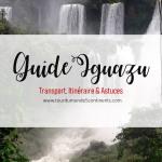Chutes d'Iguazú (Brésil & Argentine) : Guide pratique