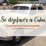 Comment se déplacer à Cuba ? Bus Viazul, Transtur, taxis, taxis collectifs, trajets, tarifs & horaires Viazul