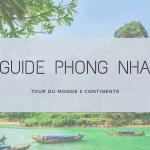Guide de Phong Nha – Ke Bang : Ce qu'il faut visiter, tarifs, budget, transport, scooter…