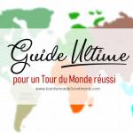 Partir en Tour du Monde : le Guide Ultime 2018
