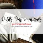Les Outils & Accessoires Informatiques Indispensables aux Nomades Digitaux