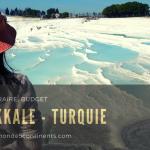 Guide Pratique Pamukkale en sac à dos : Comment y aller, Que Visiter, Adresses, Conseils