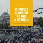 Que Visiter / Faire à Istanbul (Turquie) ? 12 idées pour un week-end prolongé mémorable