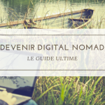 Devenir Digital Nomad : le Guide ultime 2019